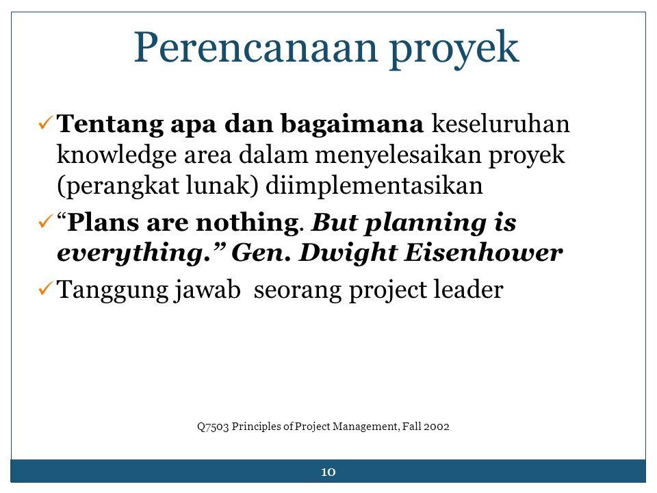 10 Perencanaan proyek Tentang apa dan bagaimana keseluruhan knowledge area dalam menyelesaikan proyek (perangkat lunak) diimplementasikan Plans are nothing.