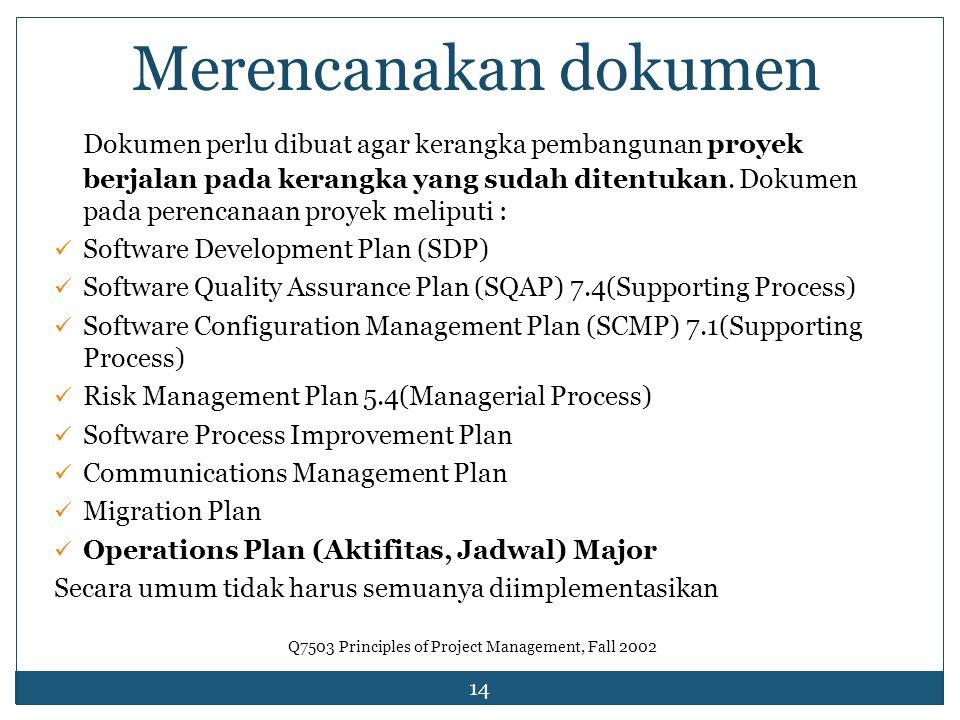 14 Merencanakan dokumen Dokumen perlu dibuat agar kerangka pembangunan proyek berjalan pada kerangka yang sudah ditentukan. Dokumen pada perencanaan p