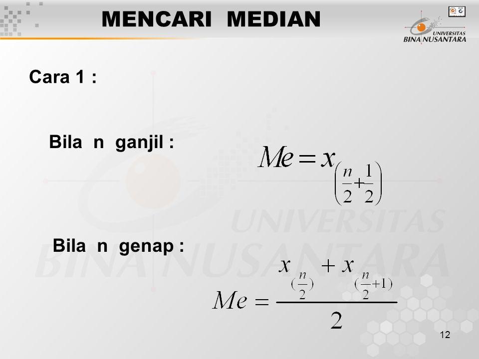 13 MENCARI MEDIAN Cara 2 : Untuk menghitung median digunakan istilah MEMBESAR KE Suatu bilangan bulat membesar ke bilangan tersebut ditambah setengah Suatu pecahan setengah membesar ke bilangan bulat berikutnya