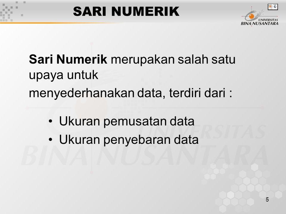 5 SARI NUMERIK Sari Numerik merupakan salah satu upaya untuk menyederhanakan data, terdiri dari : Ukuran pemusatan data Ukuran penyebaran data