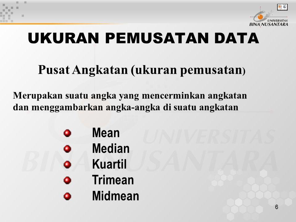 6 UKURAN PEMUSATAN DATA Mean Median Kuartil Trimean Midmean Pusat Angkatan (ukuran pemusatan ) Merupakan suatu angka yang mencerminkan angkatan dan menggambarkan angka-angka di suatu angkatan