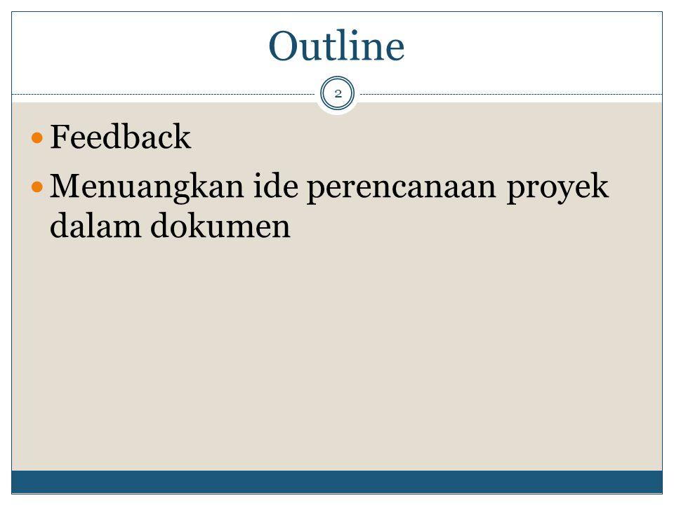 Outline 2 Feedback Menuangkan ide perencanaan proyek dalam dokumen
