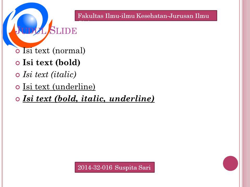 2014-32-016 Suspita Sari Fakultas Ilmu-ilmu Kesehatan-Jurusan Ilmu Gizi J UDUL S LIDE Isi text (normal) Isi text (bold) Isi text (italic) Isi text (underline) Isi text (bold, italic, underline)
