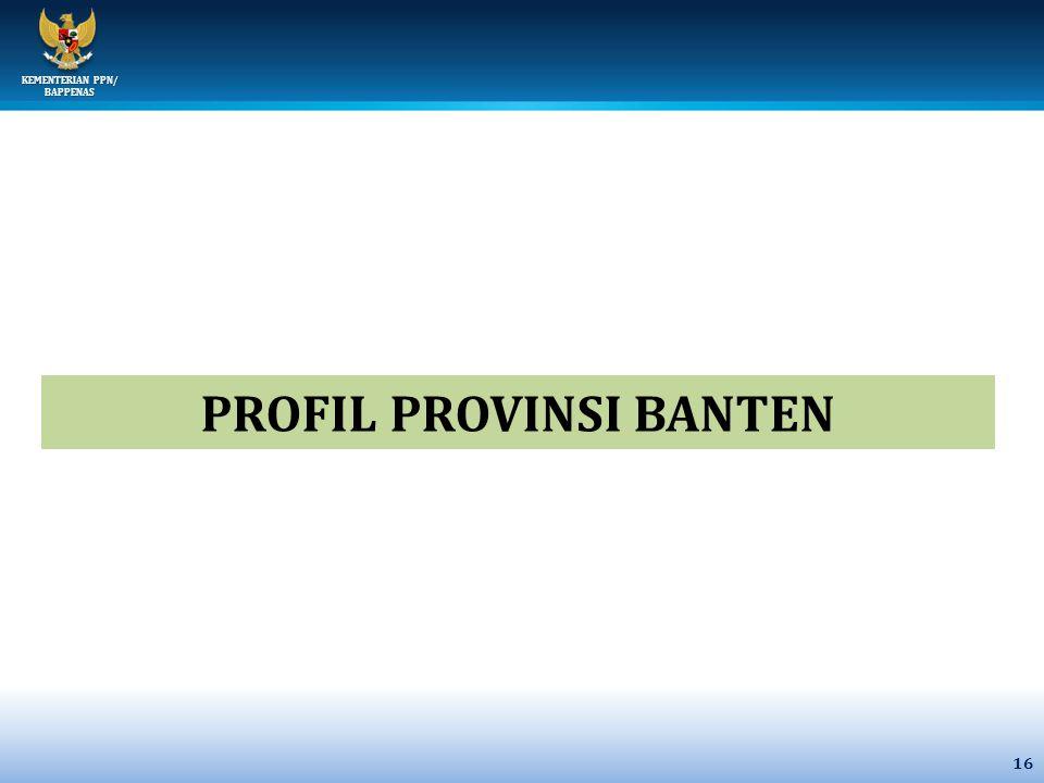 KEMENTERIAN PPN/ BAPPENAS 16 PROFIL PROVINSI BANTEN