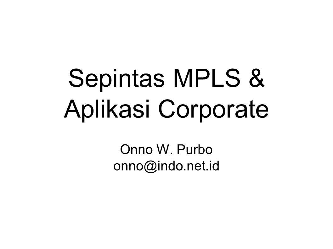 Sepintas MPLS & Aplikasi Corporate Onno W. Purbo onno@indo.net.id