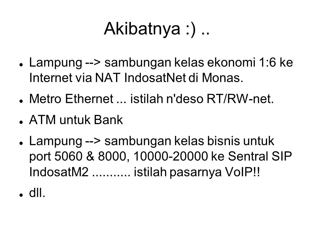 Akibatnya :).. Lampung --> sambungan kelas ekonomi 1:6 ke Internet via NAT IndosatNet di Monas.