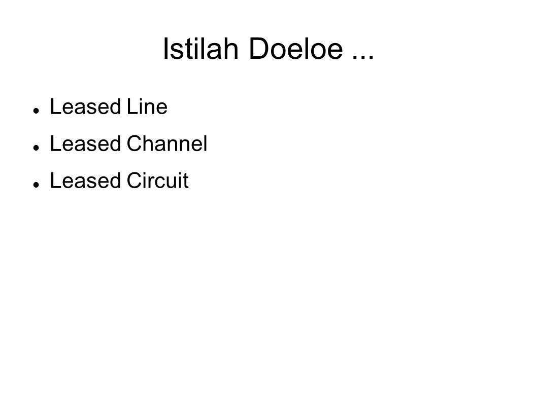 Istilah Doeloe... Leased Line Leased Channel Leased Circuit