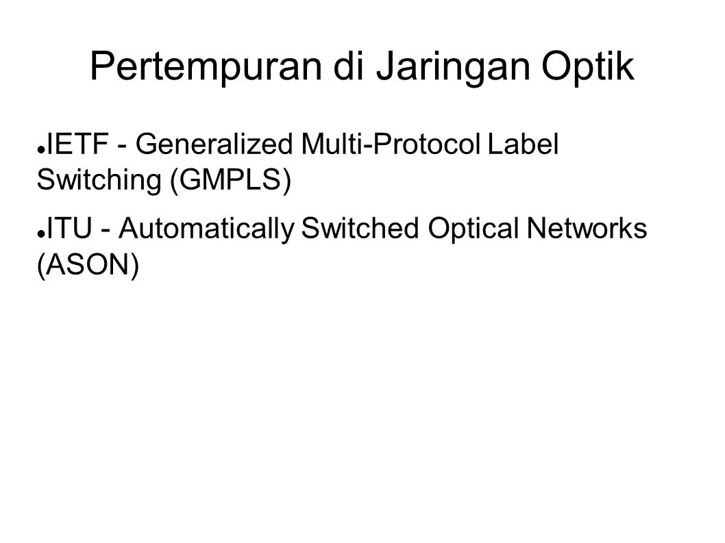 Pertempuran di Jaringan Optik IETF - Generalized Multi-Protocol Label Switching (GMPLS) ITU - Automatically Switched Optical Networks (ASON)