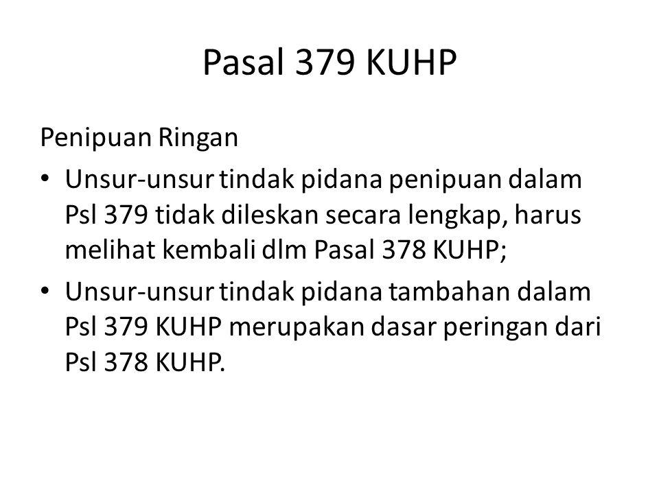 Pasal 379 KUHP Penipuan Ringan Unsur-unsur tindak pidana penipuan dalam Psl 379 tidak dileskan secara lengkap, harus melihat kembali dlm Pasal 378 KUH