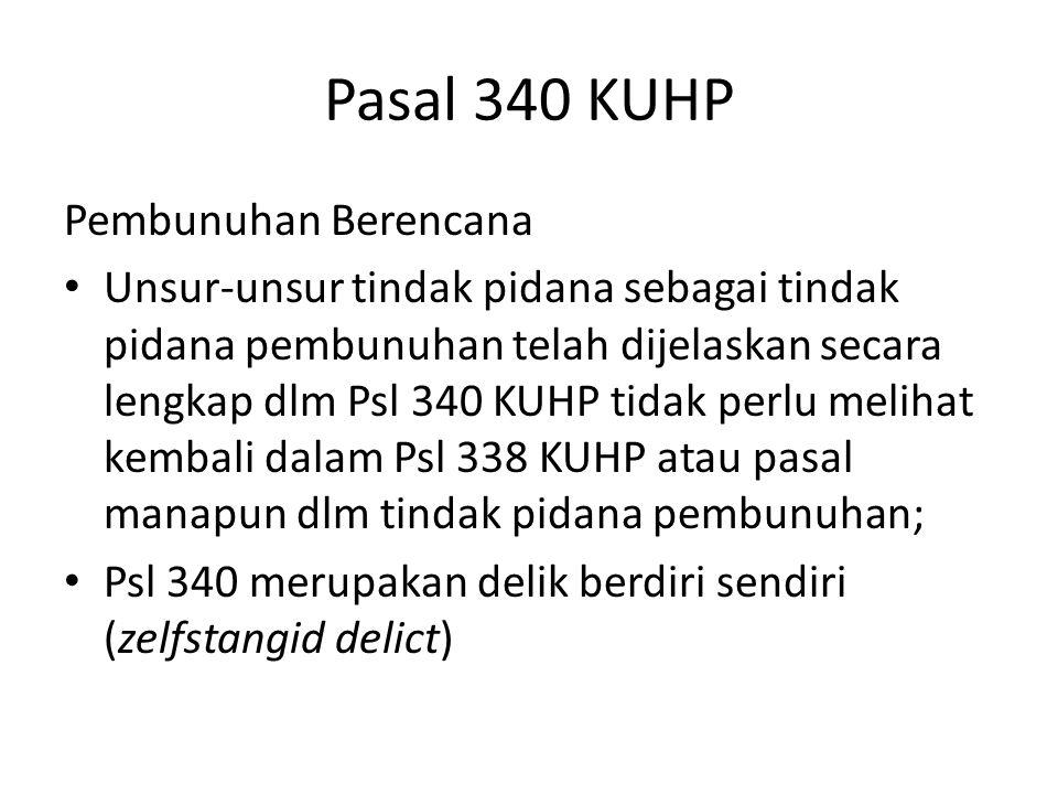 Pasal 340 KUHP Pembunuhan Berencana Unsur-unsur tindak pidana sebagai tindak pidana pembunuhan telah dijelaskan secara lengkap dlm Psl 340 KUHP tidak