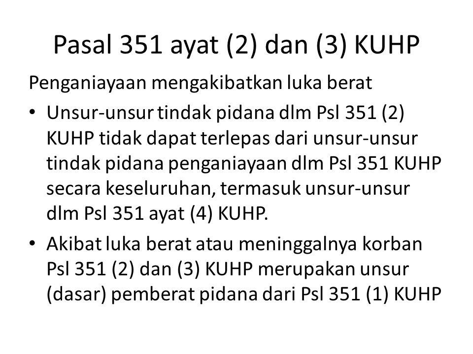 Pasal 351 ayat (2) dan (3) KUHP Penganiayaan mengakibatkan luka berat Unsur-unsur tindak pidana dlm Psl 351 (2) KUHP tidak dapat terlepas dari unsur-u