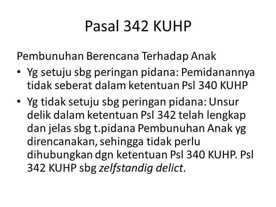 Pasal 342 KUHP Pembunuhan Berencana Terhadap Anak Yg setuju sbg peringan pidana: Pemidanannya tidak seberat dalam ketentuan Psl 340 KUHP Yg tidak setu