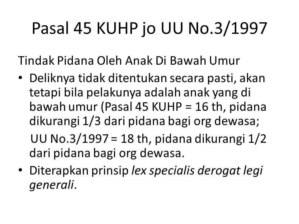 Pasal 45 KUHP jo UU No.3/1997 Tindak Pidana Oleh Anak Di Bawah Umur Deliknya tidak ditentukan secara pasti, akan tetapi bila pelakunya adalah anak yan