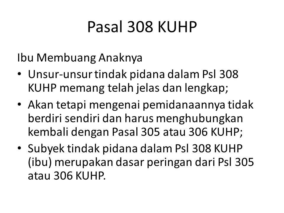 Pasal 308 KUHP Ibu Membuang Anaknya Unsur-unsur tindak pidana dalam Psl 308 KUHP memang telah jelas dan lengkap; Akan tetapi mengenai pemidanaannya ti