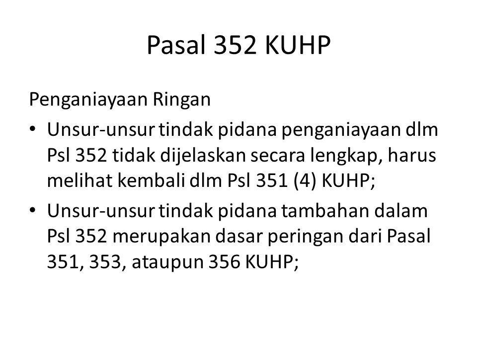 Pasal 352 KUHP Penganiayaan Ringan Unsur-unsur tindak pidana penganiayaan dlm Psl 352 tidak dijelaskan secara lengkap, harus melihat kembali dlm Psl 3