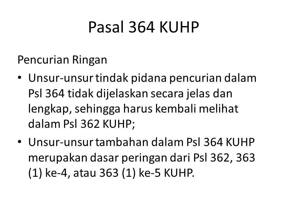 Pasal 364 KUHP Pencurian Ringan Unsur-unsur tindak pidana pencurian dalam Psl 364 tidak dijelaskan secara jelas dan lengkap, sehingga harus kembali me