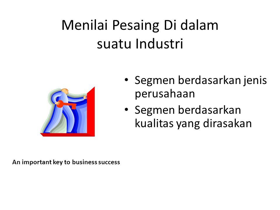Menilai Pesaing Di dalam suatu Industri Segmen berdasarkan jenis perusahaan Segmen berdasarkan kualitas yang dirasakan An important key to business su