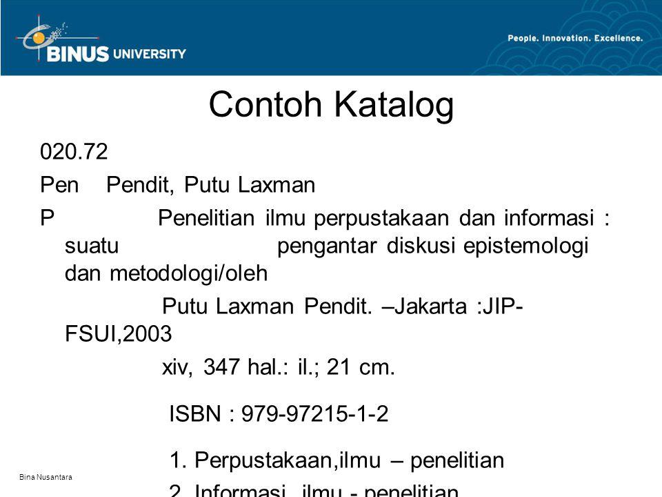 Bina Nusantara Contoh Katalog 020.72 PenPendit, Putu Laxman P Penelitian ilmu perpustakaan dan informasi : suatu pengantar diskusi epistemologi dan metodologi/oleh Putu Laxman Pendit.