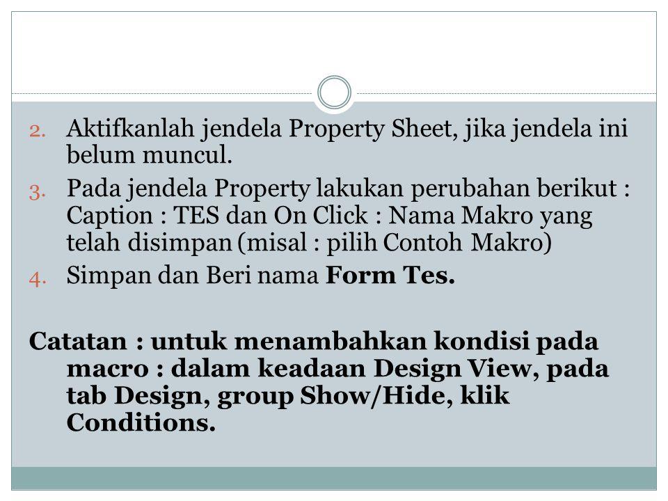 2. Aktifkanlah jendela Property Sheet, jika jendela ini belum muncul. 3. Pada jendela Property lakukan perubahan berikut : Caption : TES dan On Click