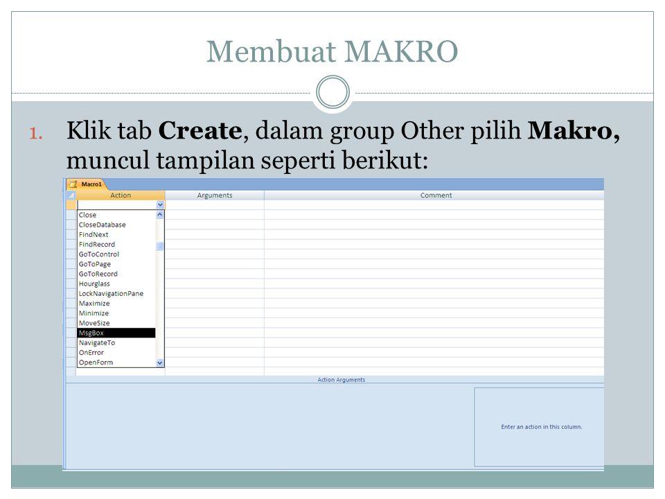 Membuat MAKRO 1. Klik tab Create, dalam group Other pilih Makro, muncul tampilan seperti berikut: