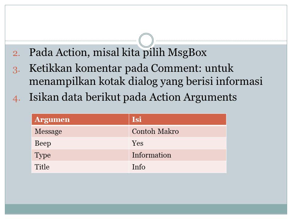 2. Pada Action, misal kita pilih MsgBox 3. Ketikkan komentar pada Comment: untuk menampilkan kotak dialog yang berisi informasi 4. Isikan data berikut