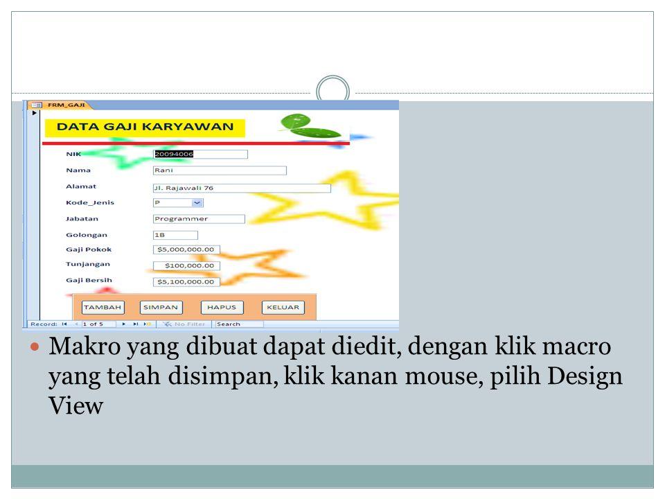 Makro yang dibuat dapat diedit, dengan klik macro yang telah disimpan, klik kanan mouse, pilih Design View