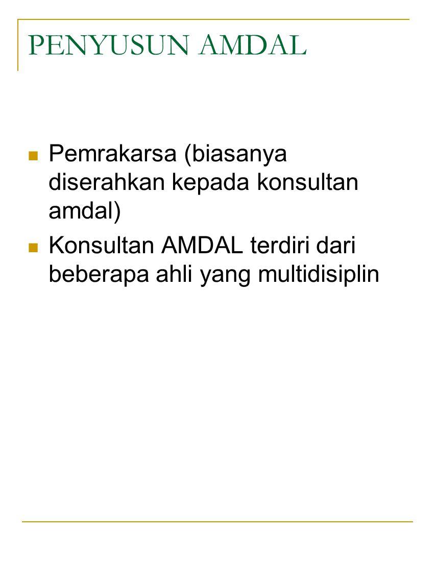 PENYUSUN AMDAL Pemrakarsa (biasanya diserahkan kepada konsultan amdal) Konsultan AMDAL terdiri dari beberapa ahli yang multidisiplin
