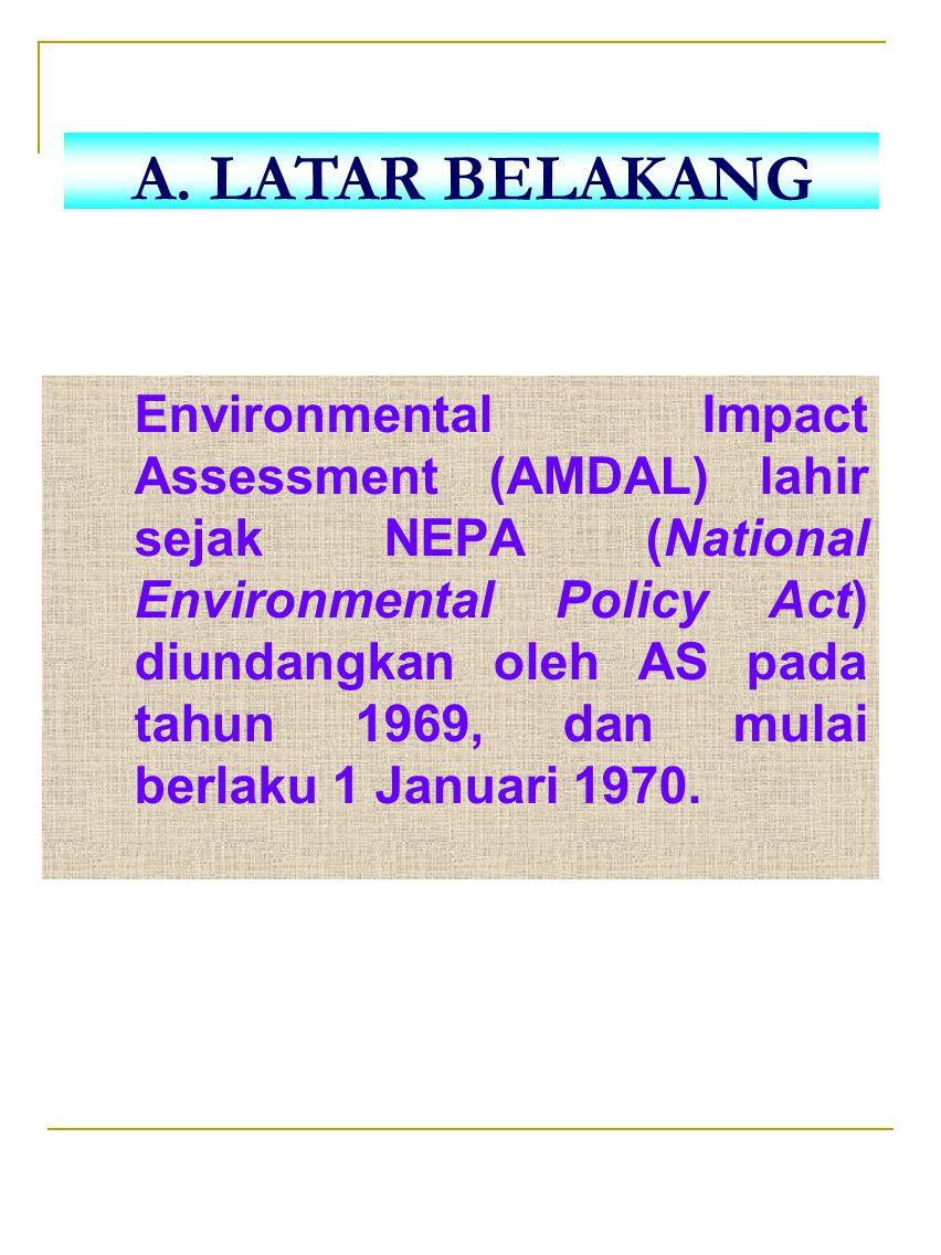 Environmental Impact Assessment (AMDAL) lahir sejak NEPA (National Environmental Policy Act) diundangkan oleh AS pada tahun 1969, dan mulai berlaku 1