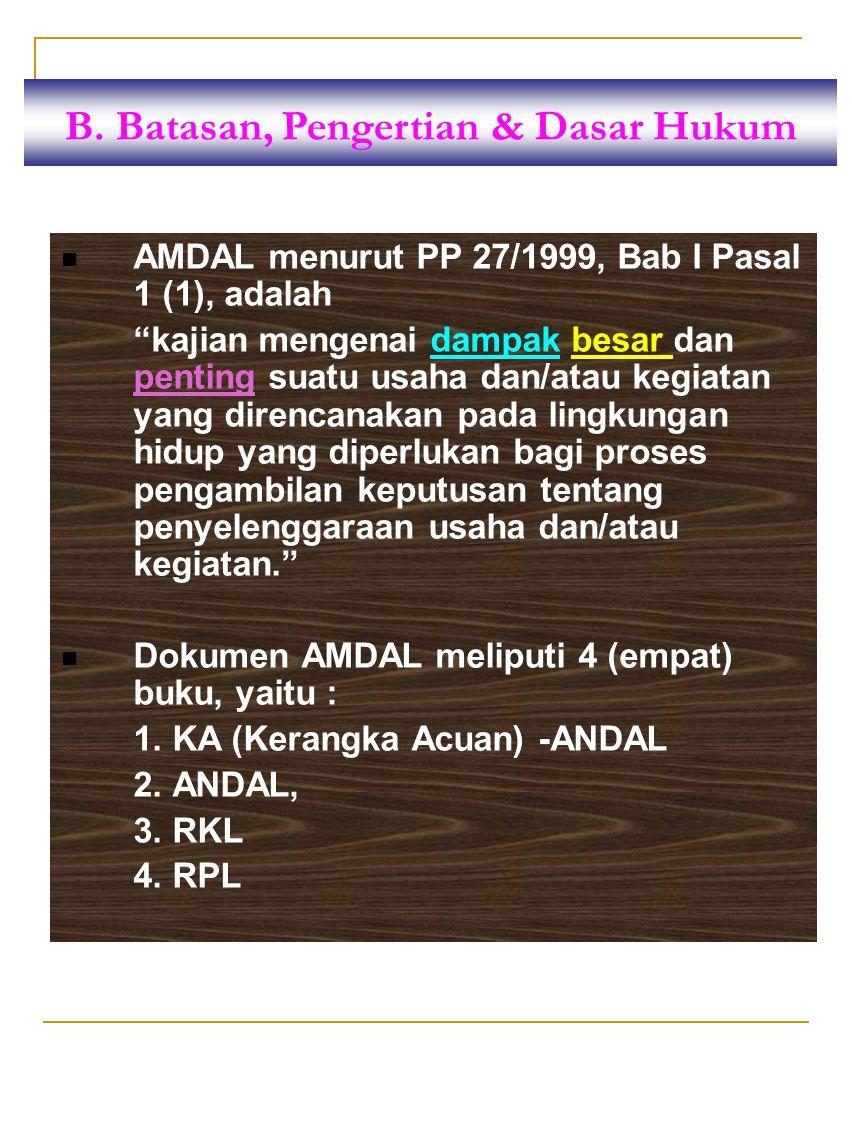 "AMDAL menurut PP 27/1999, Bab I Pasal 1 (1), adalah ""kajian mengenai dampak besar dan penting suatu usaha dan/atau kegiatan yang direncanakan pada lin"