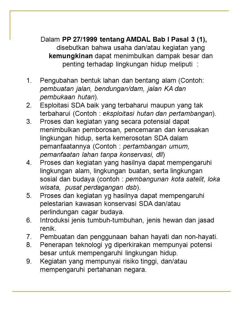 Dalam PP 27/1999 tentang AMDAL Bab I Pasal 3 (1), disebutkan bahwa usaha dan/atau kegiatan yang kemungkinan dapat menimbulkan dampak besar dan penting