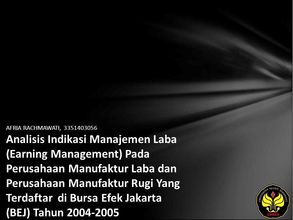 AFRIA RACHMAWATI, 3351403056 Analisis Indikasi Manajemen Laba (Earning Management) Pada Perusahaan Manufaktur Laba dan Perusahaan Manufaktur Rugi Yang Terdaftar di Bursa Efek Jakarta (BEJ) Tahun 2004-2005