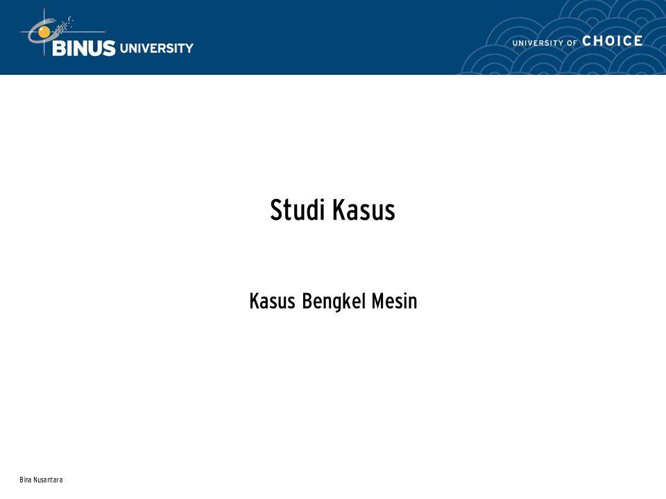 Bina Nusantara Studi Kasus Kasus Bengkel Mesin
