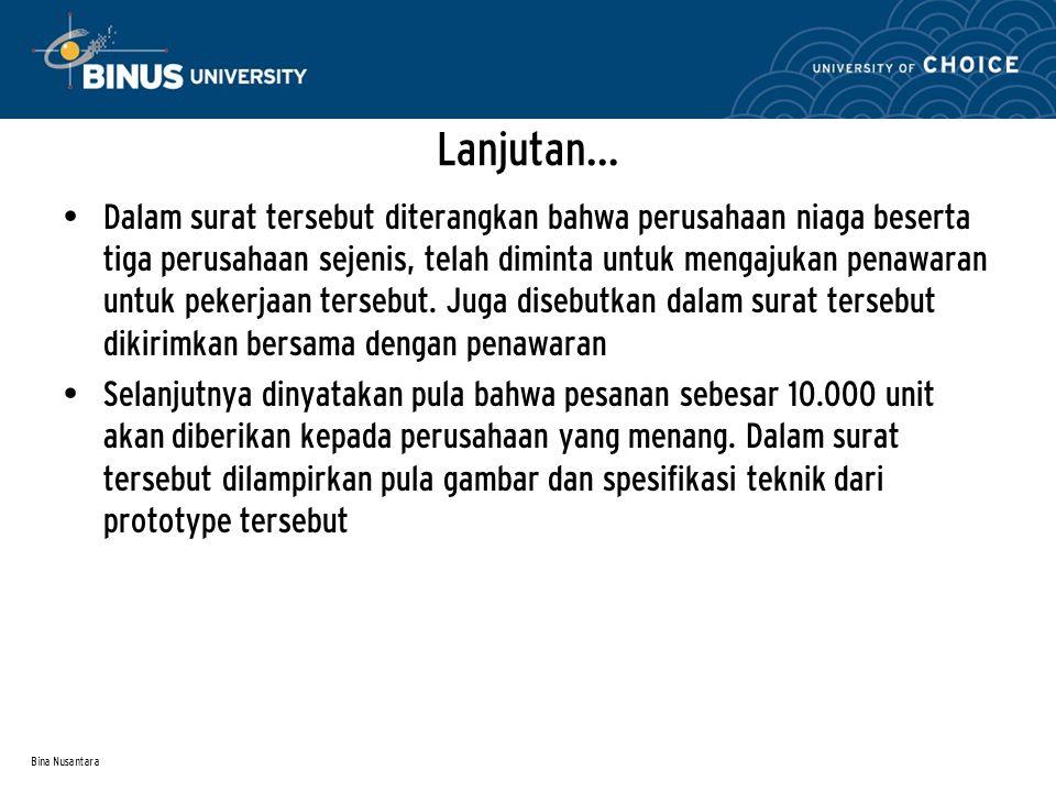 Bina Nusantara Lanjutan… Dalam surat tersebut diterangkan bahwa perusahaan niaga beserta tiga perusahaan sejenis, telah diminta untuk mengajukan penawaran untuk pekerjaan tersebut.