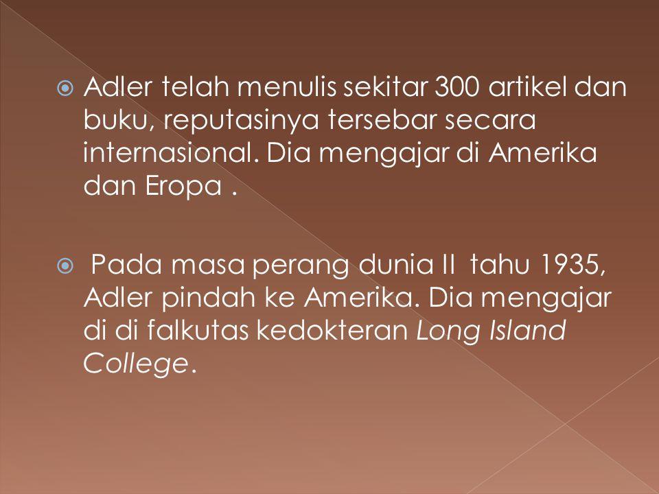  Adler telah menulis sekitar 300 artikel dan buku, reputasinya tersebar secara internasional. Dia mengajar di Amerika dan Eropa.  Pada masa perang d