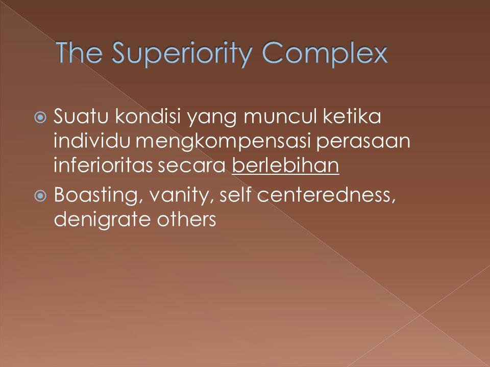  Suatu kondisi yang muncul ketika individu mengkompensasi perasaan inferioritas secara berlebihan  Boasting, vanity, self centeredness, denigrate ot