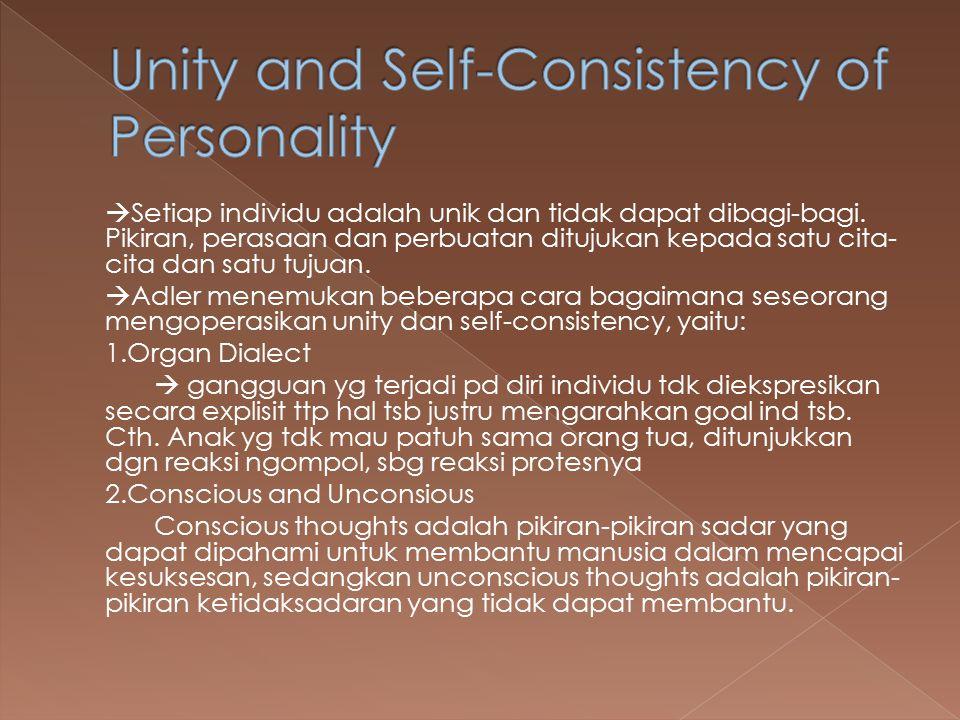  Setiap individu adalah unik dan tidak dapat dibagi-bagi. Pikiran, perasaan dan perbuatan ditujukan kepada satu cita- cita dan satu tujuan.  Adler m