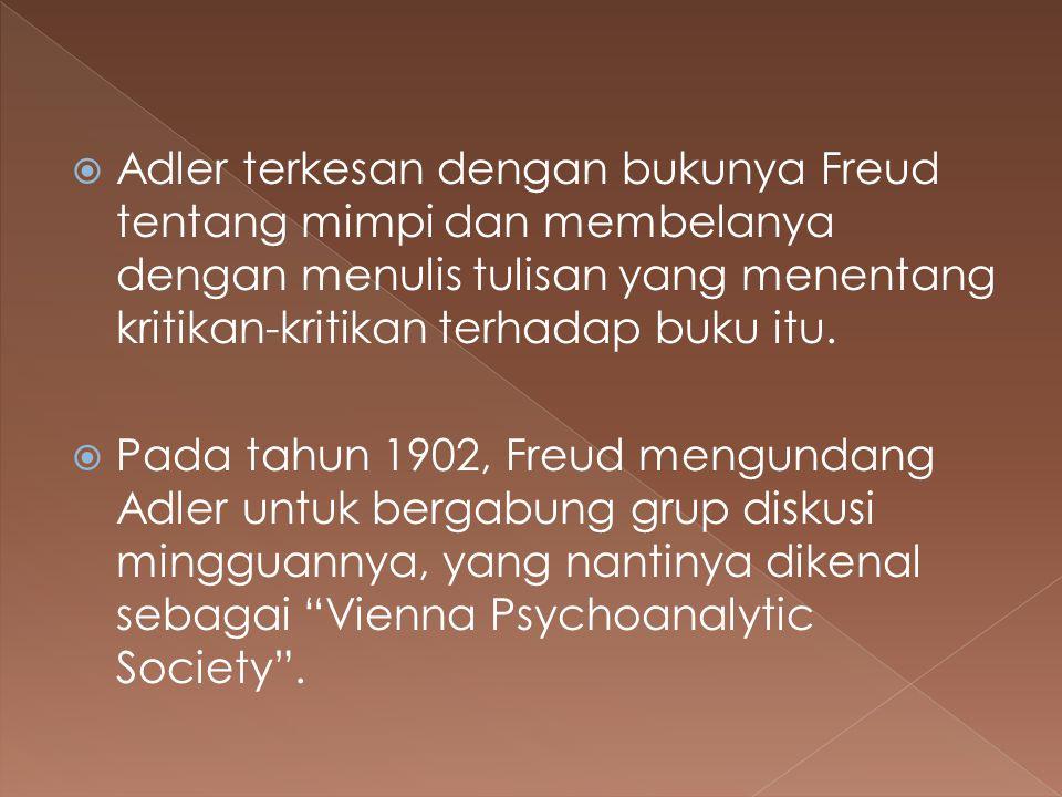 Adler terkesan dengan bukunya Freud tentang mimpi dan membelanya dengan menulis tulisan yang menentang kritikan-kritikan terhadap buku itu.  Pada t