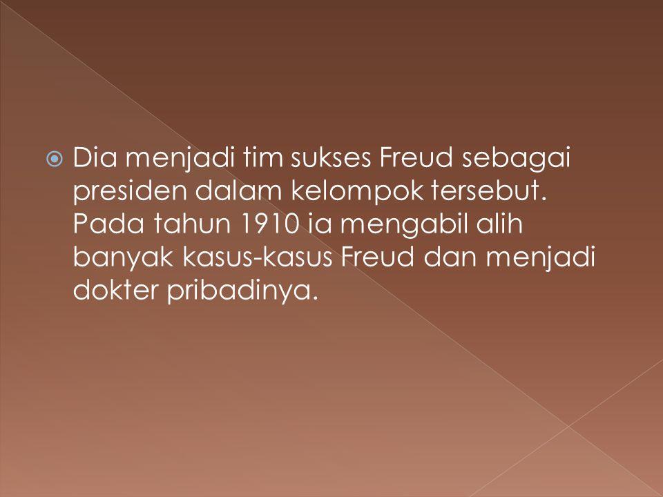  Dia menjadi tim sukses Freud sebagai presiden dalam kelompok tersebut. Pada tahun 1910 ia mengabil alih banyak kasus-kasus Freud dan menjadi dokter