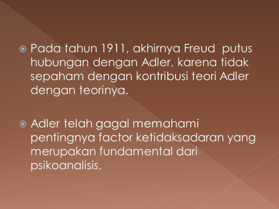  Pada tahun 1911, akhirnya Freud putus hubungan dengan Adler, karena tidak sepaham dengan kontribusi teori Adler dengan teorinya.  Adler telah gagal