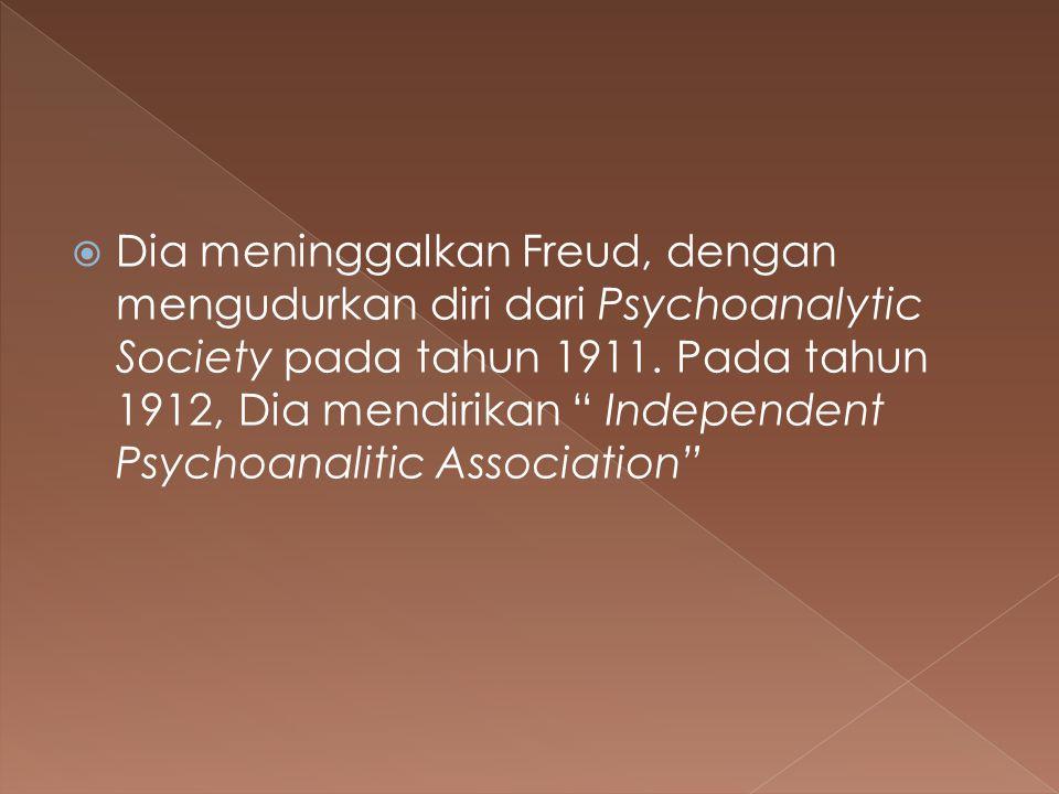 " Dia meninggalkan Freud, dengan mengudurkan diri dari Psychoanalytic Society pada tahun 1911. Pada tahun 1912, Dia mendirikan "" Independent Psychoana"