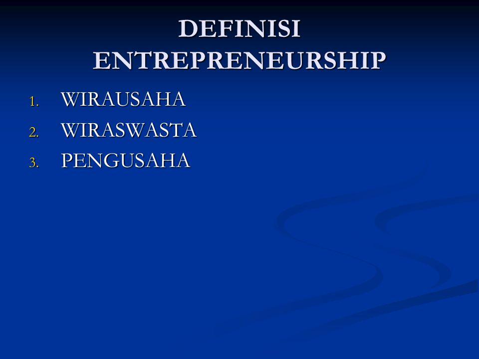 DEFINISI ENTREPRENEURSHIP 1. WIRAUSAHA 2. WIRASWASTA 3. PENGUSAHA