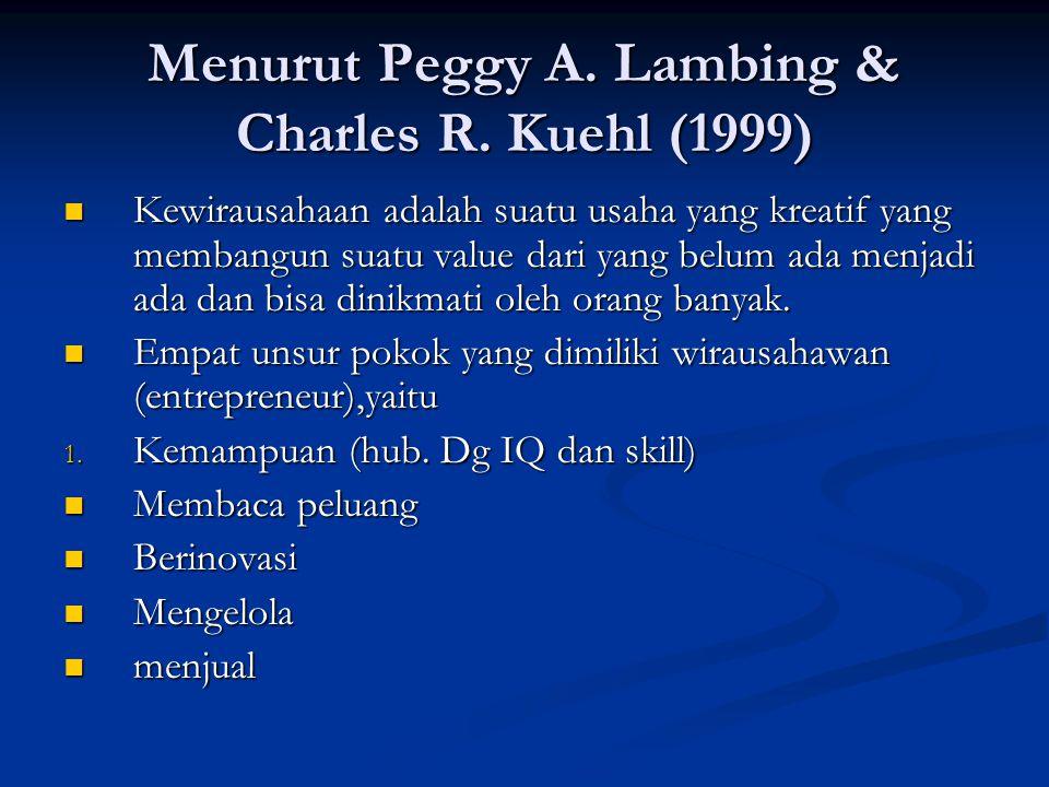 Menurut Peggy A. Lambing & Charles R. Kuehl (1999) Kewirausahaan adalah suatu usaha yang kreatif yang membangun suatu value dari yang belum ada menjad