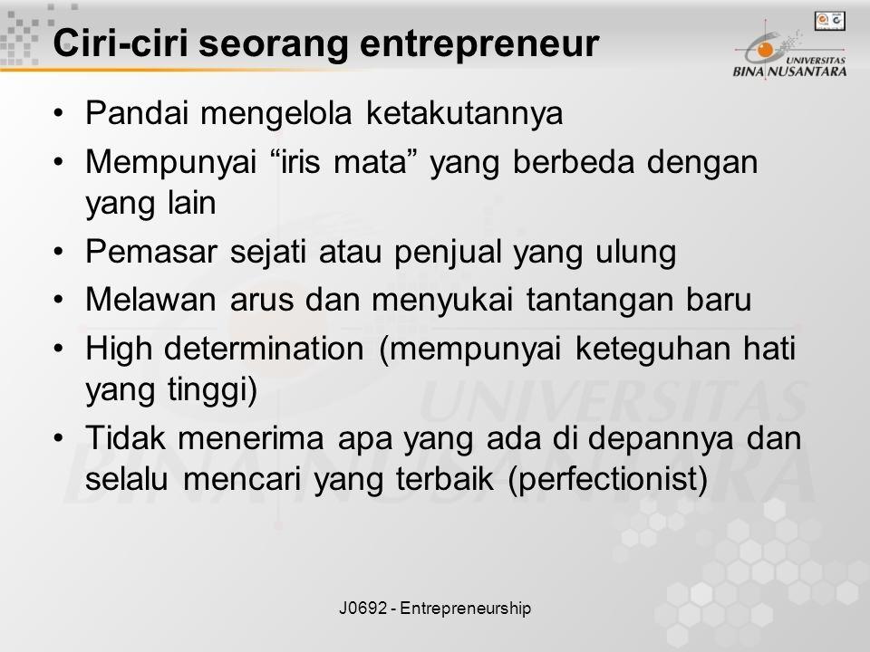 "J0692 - Entrepreneurship Ciri-ciri seorang entrepreneur Pandai mengelola ketakutannya Mempunyai ""iris mata"" yang berbeda dengan yang lain Pemasar seja"