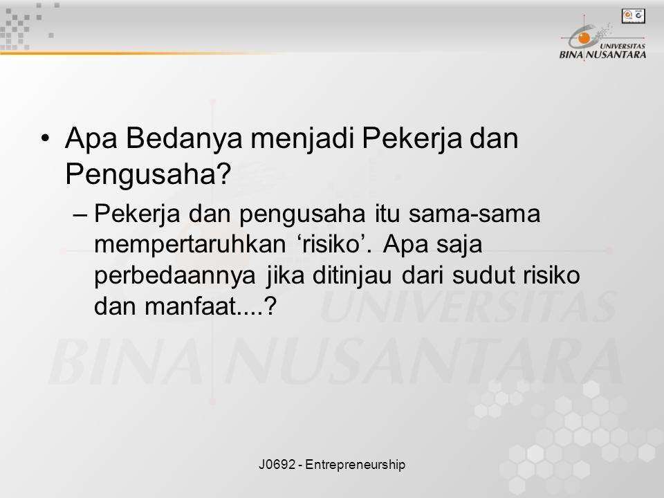 J0692 - Entrepreneurship Apa Bedanya menjadi Pekerja dan Pengusaha? –Pekerja dan pengusaha itu sama-sama mempertaruhkan 'risiko'. Apa saja perbedaanny