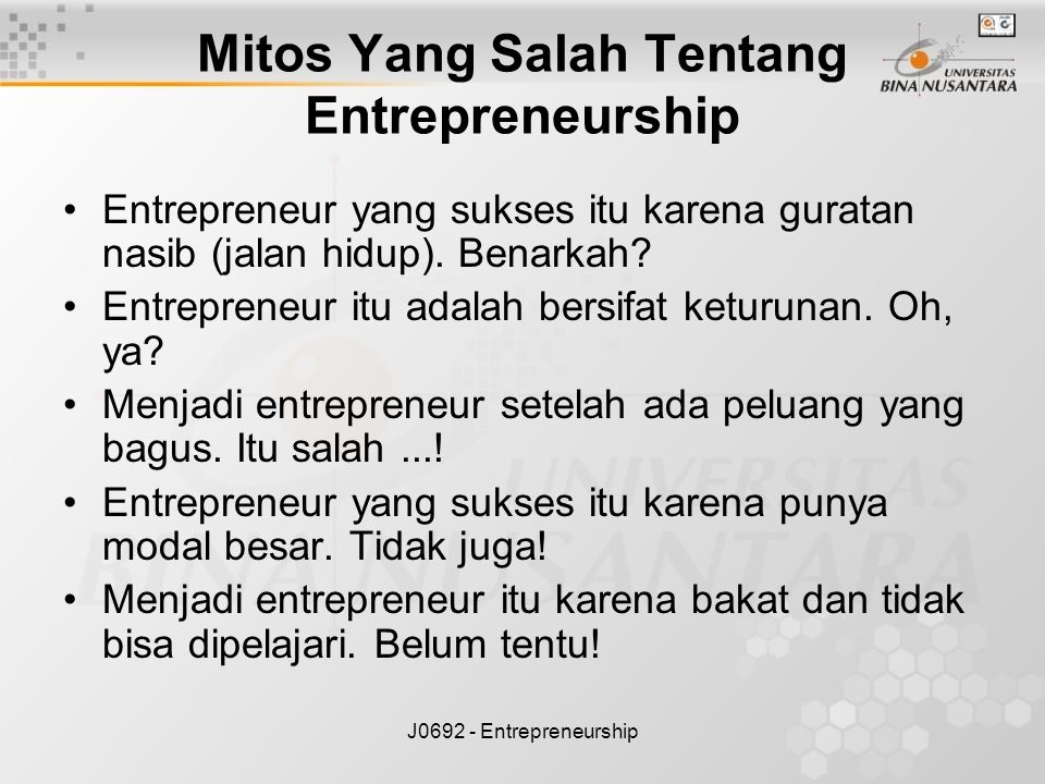 J0692 - Entrepreneurship Mitos Yang Salah Tentang Entrepreneurship Entrepreneur yang sukses itu karena guratan nasib (jalan hidup). Benarkah? Entrepre
