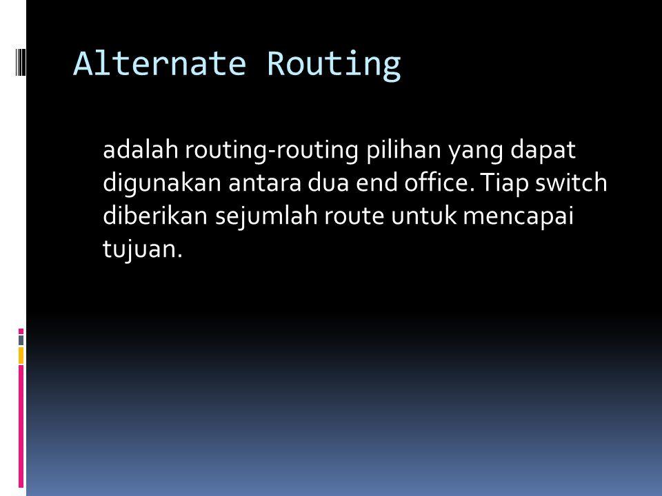 Alternate Routing adalah routing-routing pilihan yang dapat digunakan antara dua end office. Tiap switch diberikan sejumlah route untuk mencapai tujua