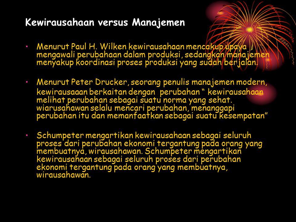 Kewirausahaan versus Manajemen Menurut Paul H. Wilken kewirausahaan mencakup upaya mengawali perubahaan dalam produksi, sedangkan manajemen menyakup k