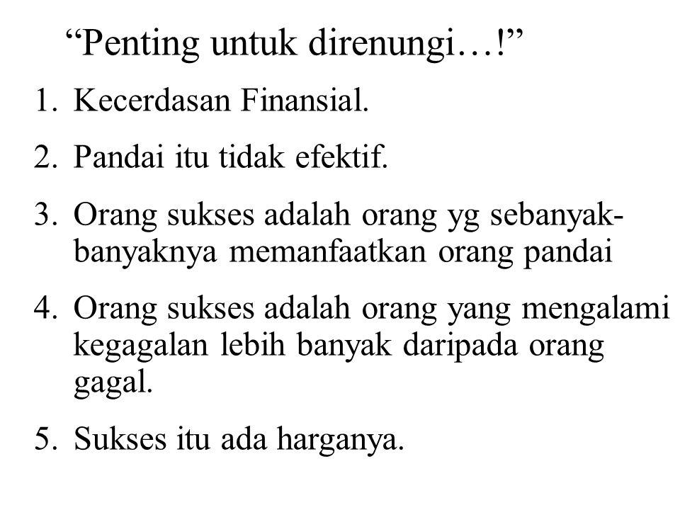 Penting untuk direnungi…! 1.Kecerdasan Finansial.
