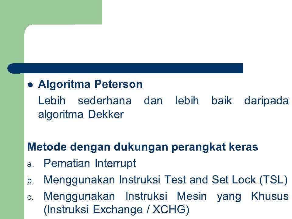 Algoritma Peterson Lebih sederhana dan lebih baik daripada algoritma Dekker Metode dengan dukungan perangkat keras a.
