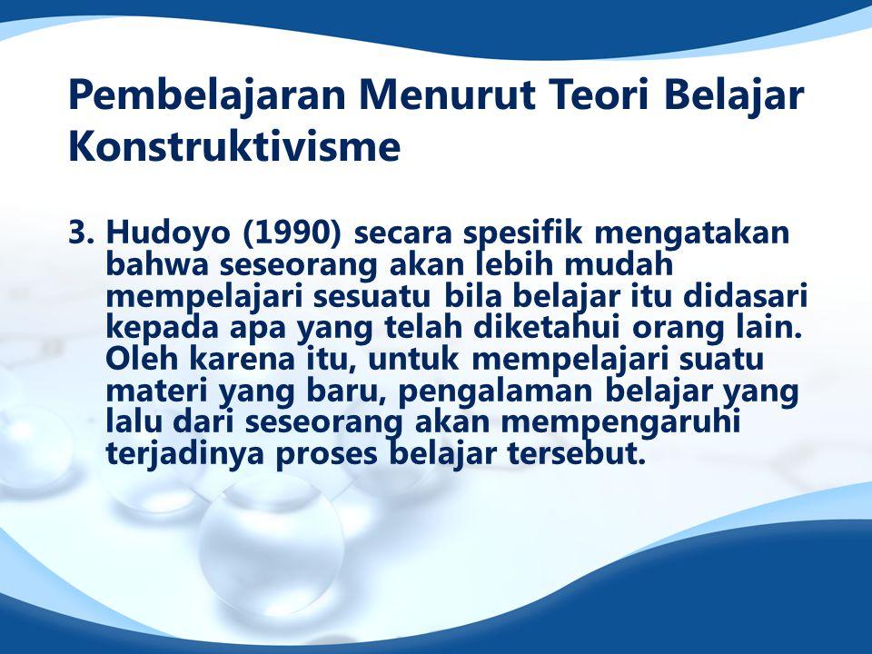 3. Hudoyo (1990) secara spesifik mengatakan bahwa seseorang akan lebih mudah mempelajari sesuatu bila belajar itu didasari kepada apa yang telah diket